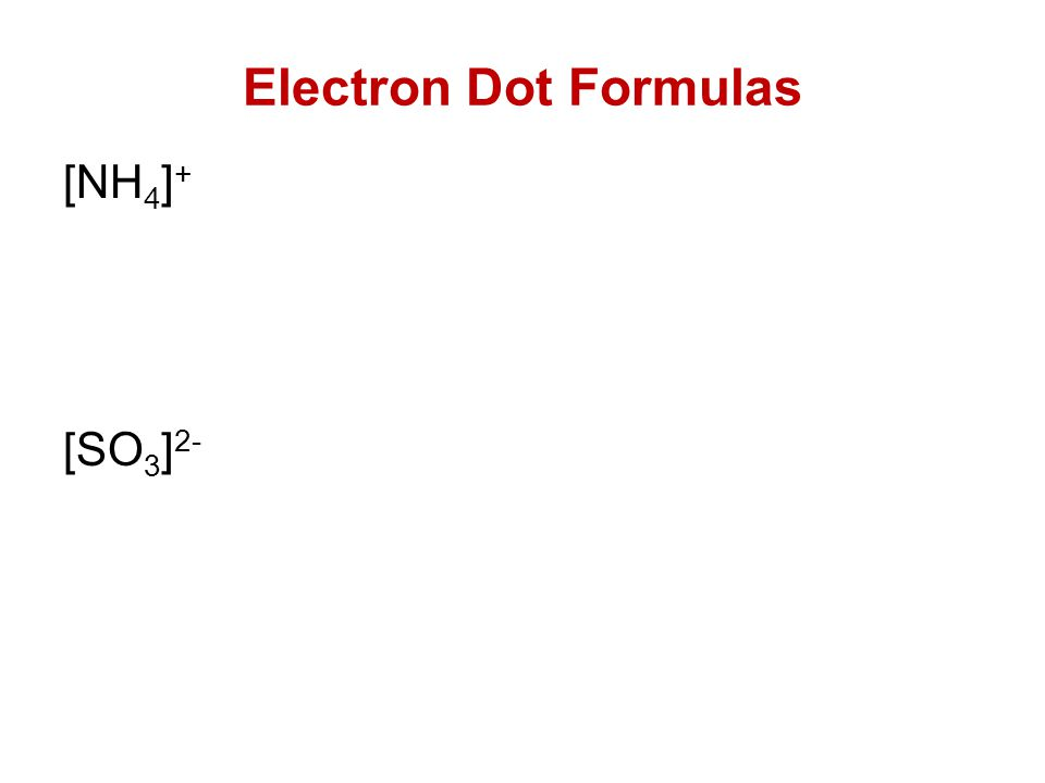 Electron Dot Formulas [NH4]+ [SO3]2-